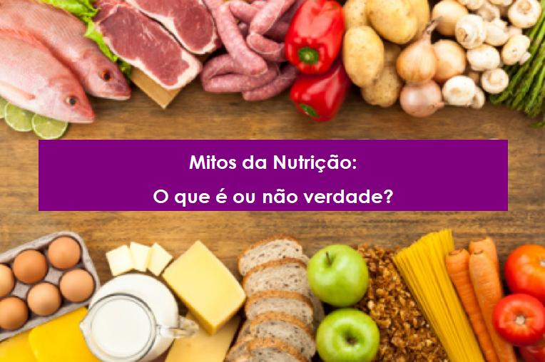 Mitos da Nutrição: conheça 6 muito comuns.